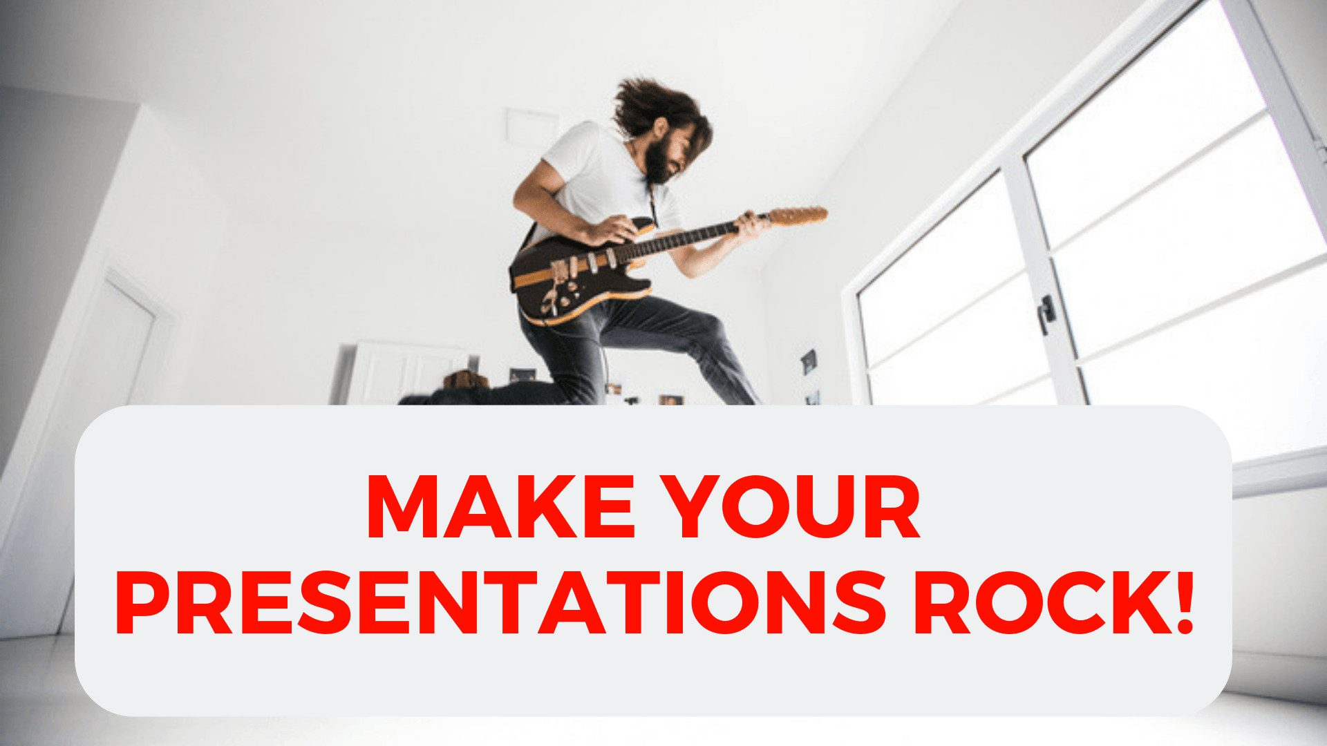 Make YOUR PRESENTATIONS ROCK!