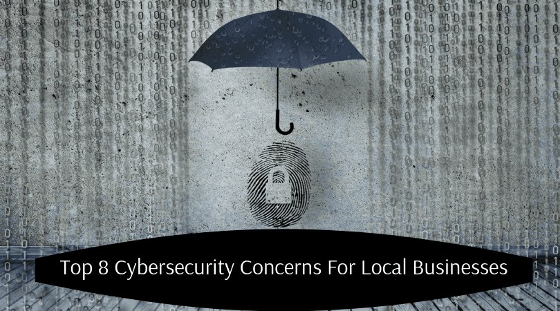 Top 8 Cybersecurity Concerns For Local Businesses