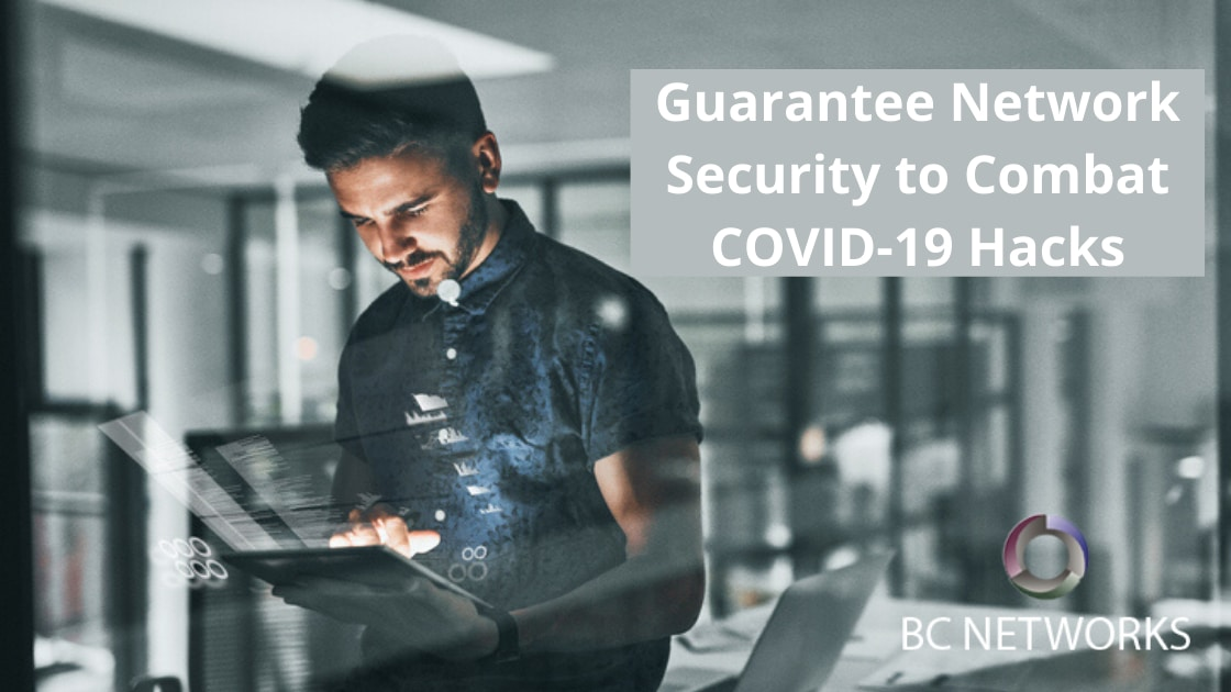 Guarantee Network Security to Combat COVID-19 Hacks